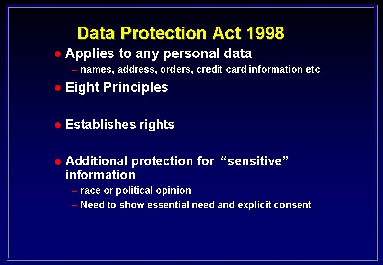 Data Protection Act 1998 l Applies to any personal data – names, address, orders,