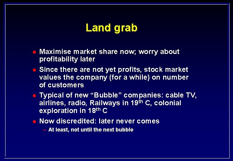 Land grab l l Maximise market share now; worry about profitability later Since there