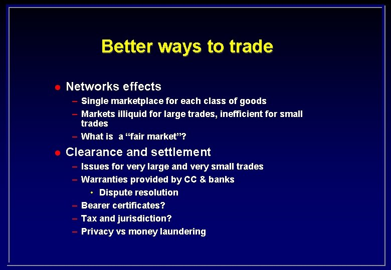 Better ways to trade l Networks effects – Single marketplace for each class of