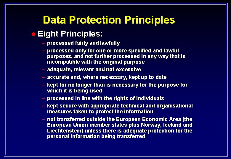 Data Protection Principles l Eight Principles: – processed fairly and lawfully – processed only