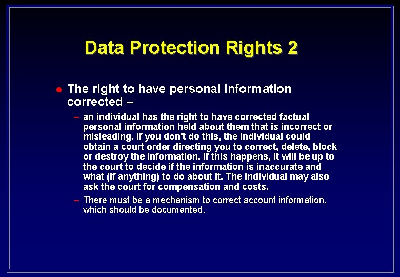 Data Protection Rights 2 l The right to have personal information corrected – –