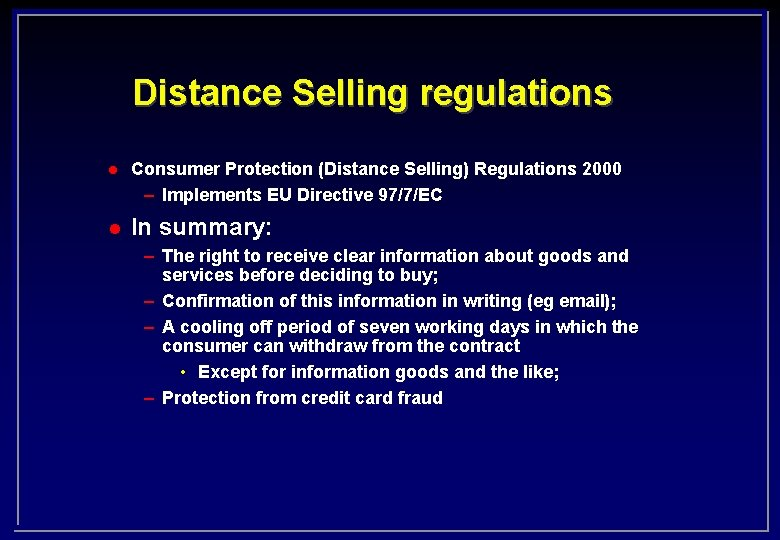 Distance Selling regulations l Consumer Protection (Distance Selling) Regulations 2000 – Implements EU Directive