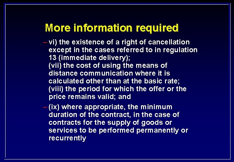 More information required – vi) the existence of a right of cancellation except in
