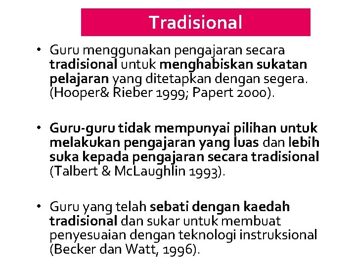 Tradisional • Guru menggunakan pengajaran secara tradisional untuk menghabiskan sukatan pelajaran yang ditetapkan dengan
