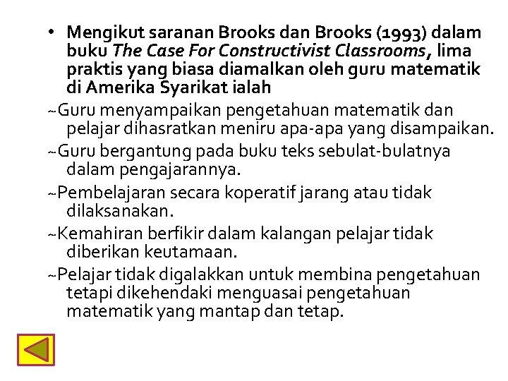 • Mengikut saranan Brooks dan Brooks (1993) dalam buku The Case For Constructivist