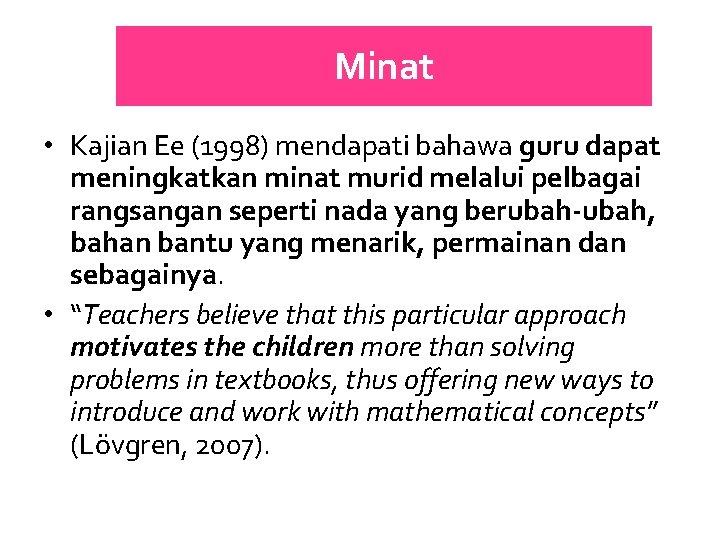 Minat • Kajian Ee (1998) mendapati bahawa guru dapat meningkatkan minat murid melalui pelbagai