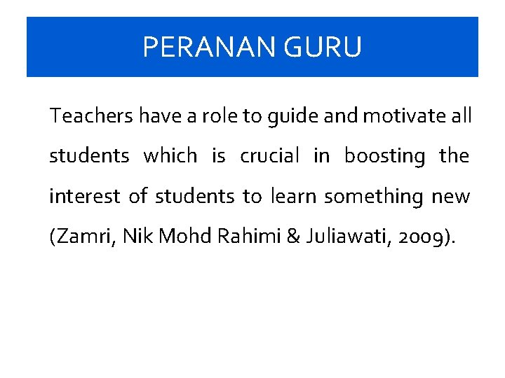PERANAN GURU Teachers have a role to guide and motivate all students which is