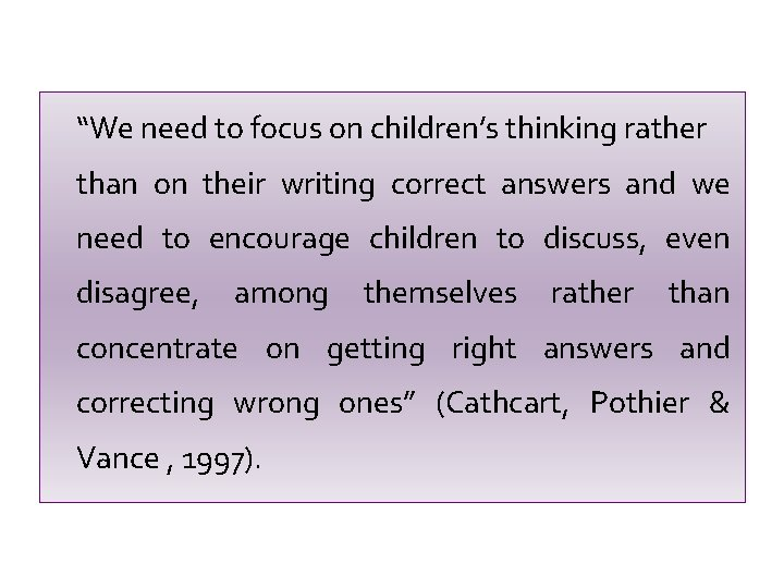 """""""We need to focus on children's thinking rather than on their writing correct answers"""