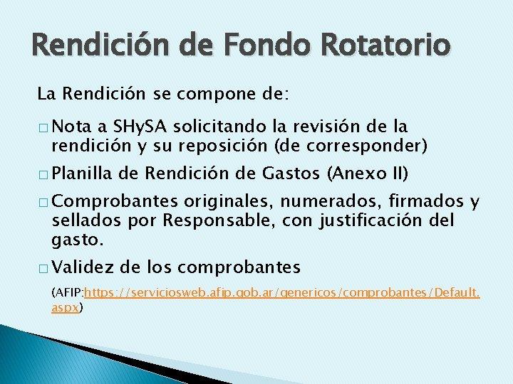 Rendición de Fondo Rotatorio La Rendición se compone de: � Nota a SHy. SA