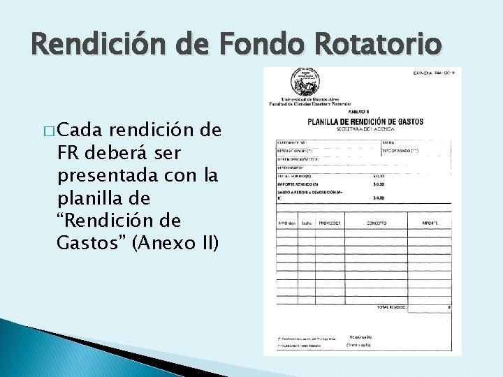 Rendición de Fondo Rotatorio � Cada rendición de FR deberá ser presentada con la