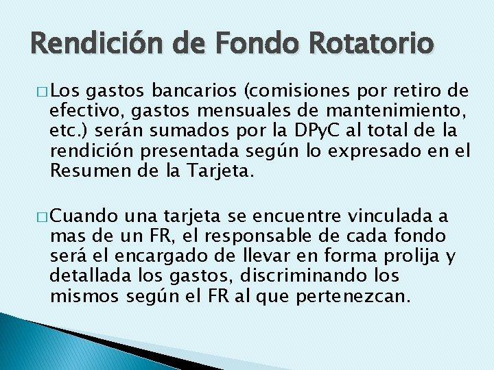 Rendición de Fondo Rotatorio � Los gastos bancarios (comisiones por retiro de efectivo, gastos