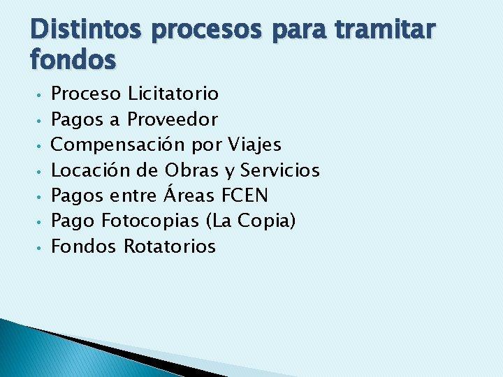Distintos procesos para tramitar fondos • • Proceso Licitatorio Pagos a Proveedor Compensación por