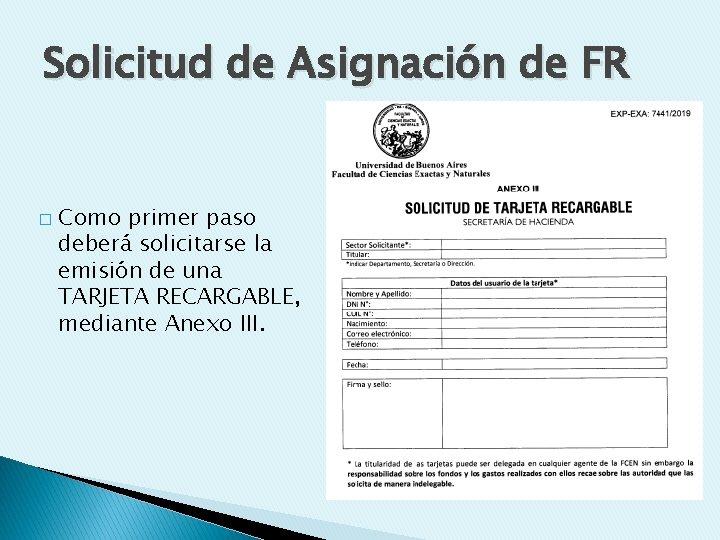 Solicitud de Asignación de FR � Como primer paso deberá solicitarse la emisión de