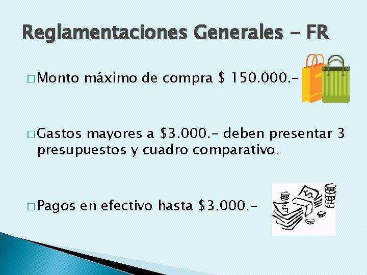 Reglamentaciones Generales - FR � Monto máximo de compra $ 150. 000. - �