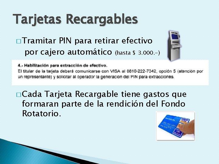 Tarjetas Recargables � Tramitar PIN para retirar efectivo por cajero automático (hasta $ 3.