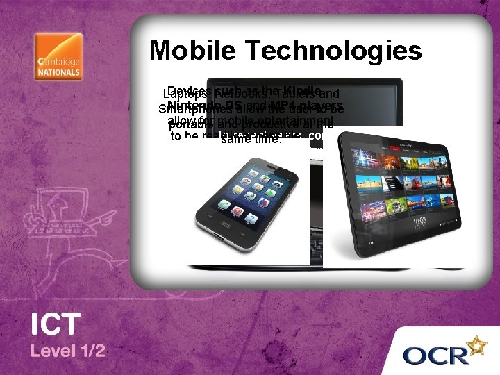 Mobile Technologies Devices Netbooks, such as the. Tablets Kindle, and Laptops, Nintendo DS and