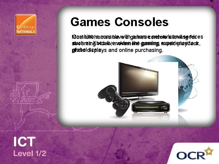 Games Consoles Combine a console with a homeconsole networkallowing and services Most UK homes