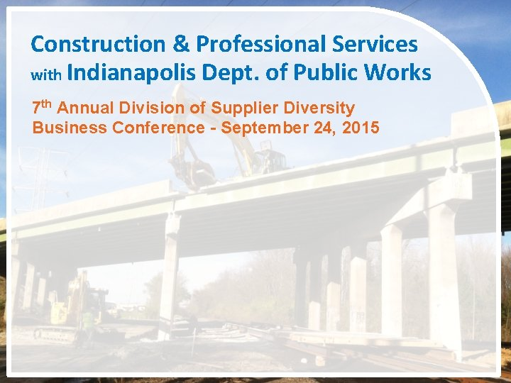 Construction & Professional Services with Indianapolis Dept. of Public Works 7 th Annual Division