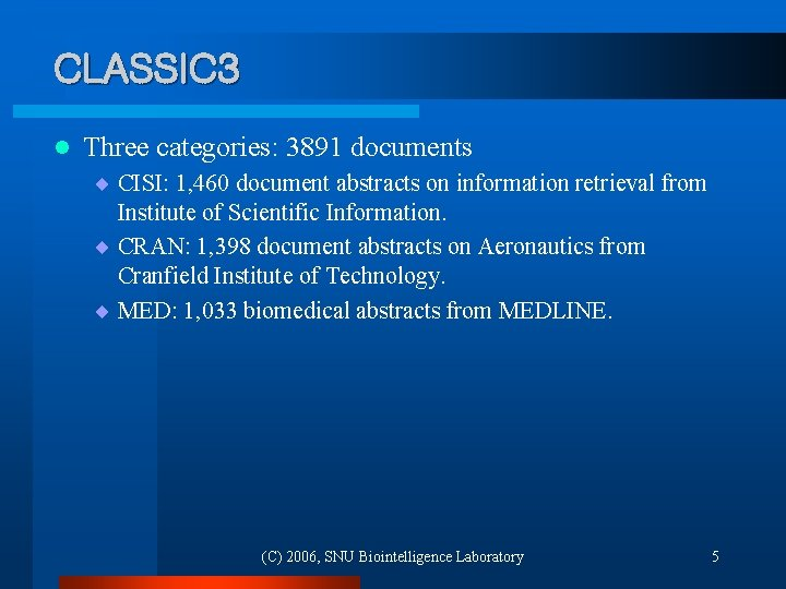 CLASSIC 3 l Three categories: 3891 documents ¨ CISI: 1, 460 document abstracts on