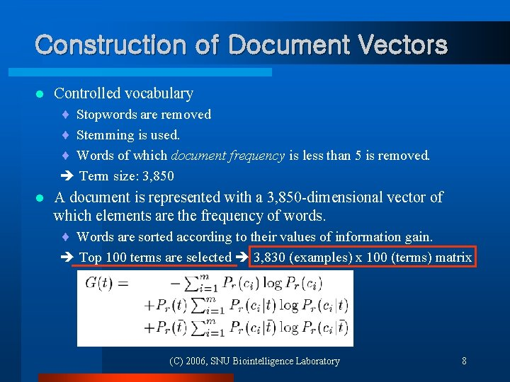 Construction of Document Vectors l Controlled vocabulary ¨ Stopwords are removed ¨ Stemming is