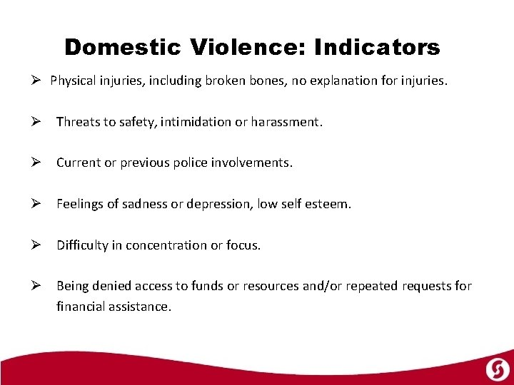 Domestic Violence: Indicators Ø Physical injuries, including broken bones, no explanation for injuries. Ø