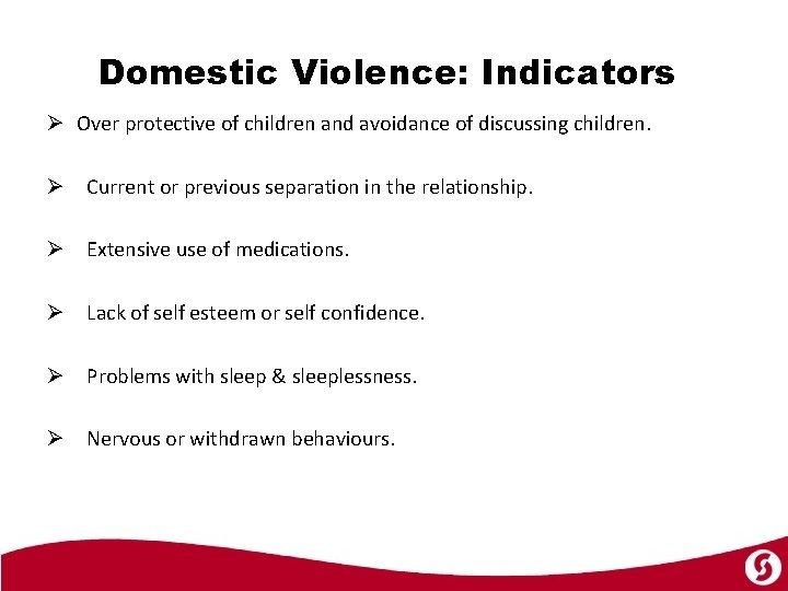 Domestic Violence: Indicators Ø Over protective of children and avoidance of discussing children. Ø