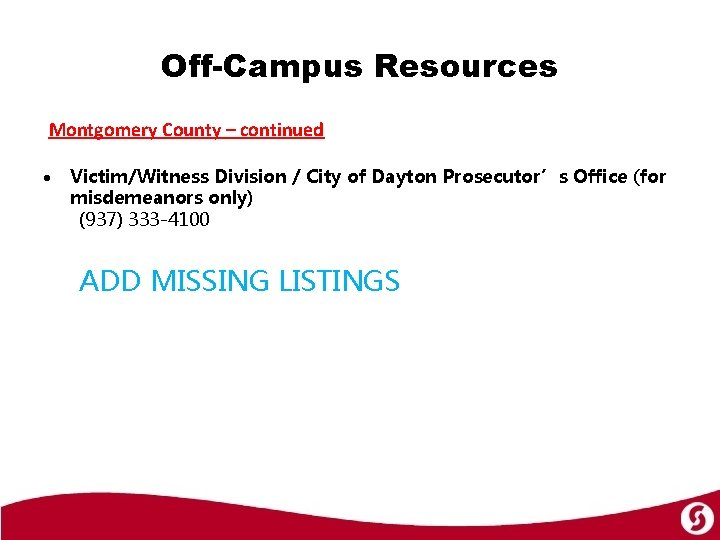 Off-Campus Resources Montgomery County – continued Victim/Witness Division / City of Dayton Prosecutor's Office