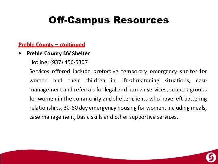 Off-Campus Resources Preble County – continued Preble County DV Shelter Hotline: (937) 456 -5307