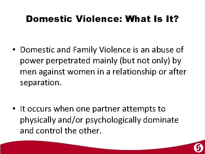 Domestic Violence: What Is It? • Domestic and Family Violence is an abuse of