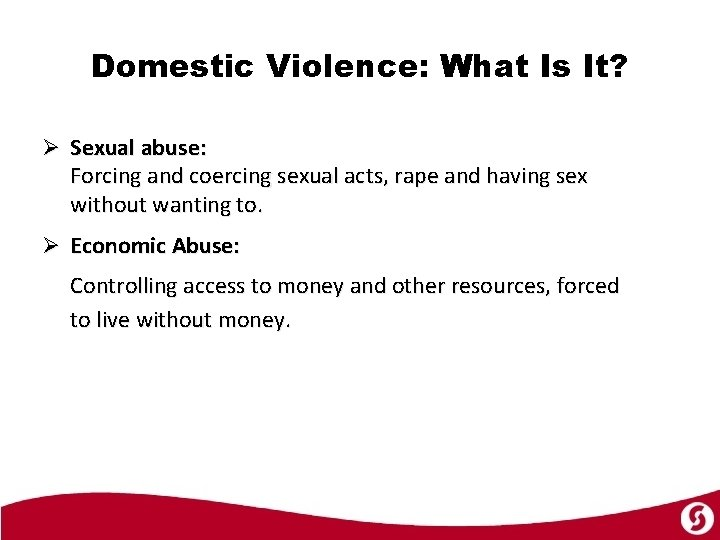 Domestic Violence: What Is It? Ø Sexual abuse: Forcing and coercing sexual acts, rape