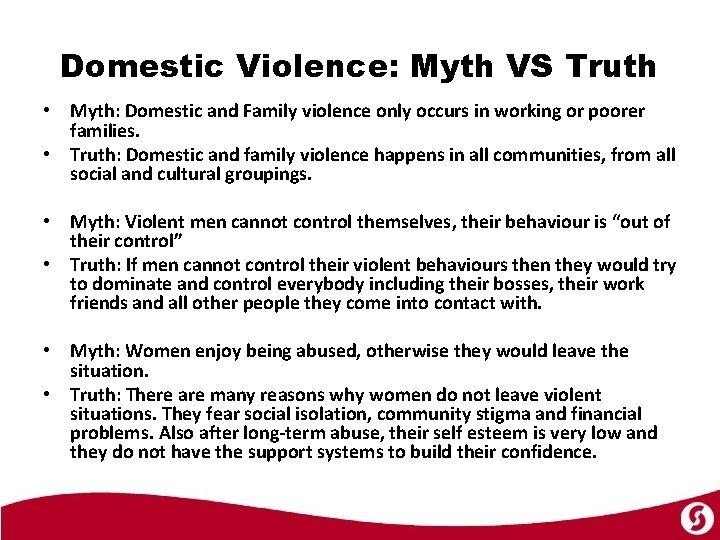 Domestic Violence: Myth VS Truth • Myth: Domestic and Family violence only occurs in