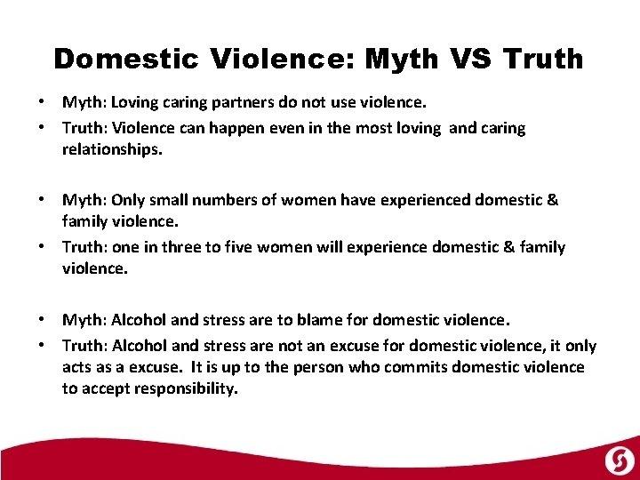 Domestic Violence: Myth VS Truth • Myth: Loving caring partners do not use violence.
