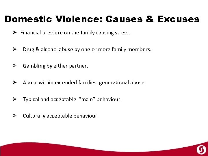 Domestic Violence: Causes & Excuses Ø Financial pressure on the family causing stress. Ø