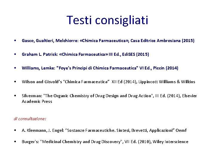 Testi consigliati • Gasco, Gualtieri, Melchiorre: «Chimica Farmaceutica» , Casa Editrice Ambrosiana (2015) •