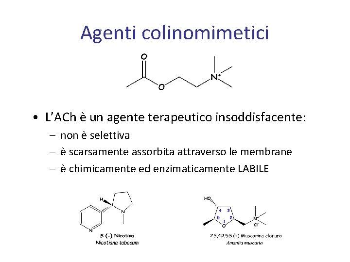 Agenti colinomimetici • L'ACh è un agente terapeutico insoddisfacente: – non è selettiva –