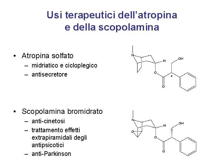 Usi terapeutici dell'atropina e della scopolamina • Atropina solfato – midriatico e cicloplegico –