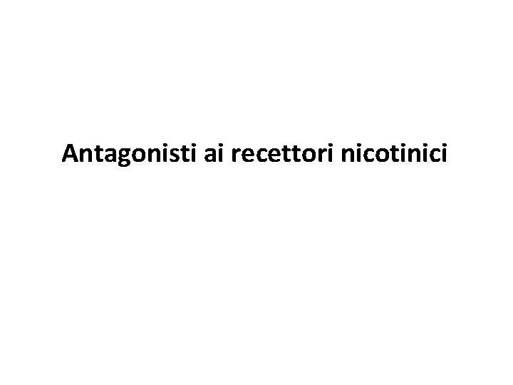 Antagonisti ai recettori nicotinici