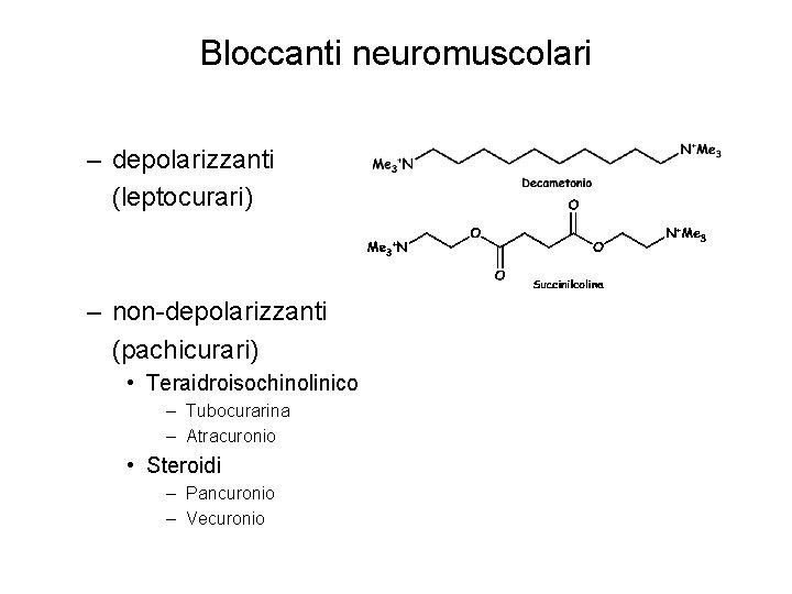 Bloccanti neuromuscolari – depolarizzanti (leptocurari) – non-depolarizzanti (pachicurari) • Teraidroisochinolinico – Tubocurarina – Atracuronio