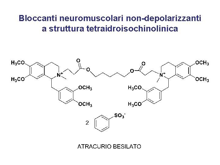 Bloccanti neuromuscolari non-depolarizzanti a struttura tetraidroisochinolinica