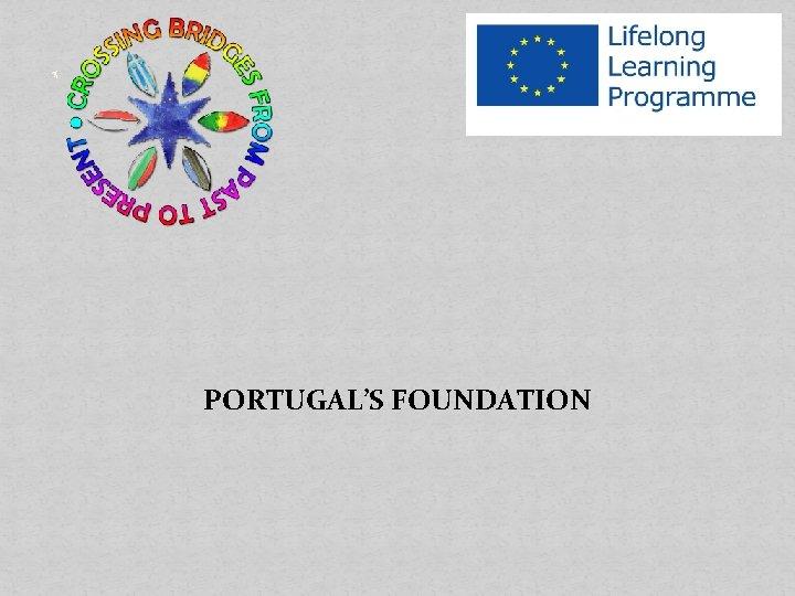 ` PORTUGAL'S FOUNDATION