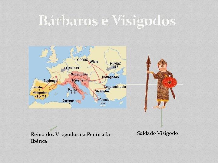 Bárbaros e Visigodos Reino dos Visigodos na Península Ibérica Soldado Visigodo