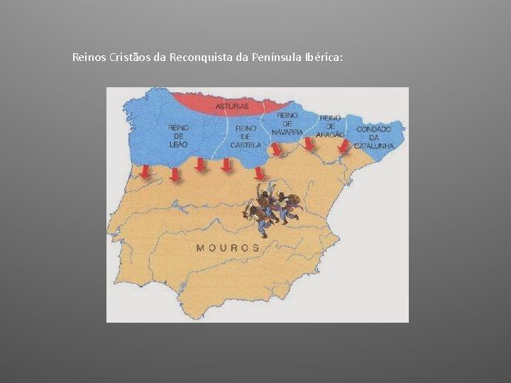 Reinos Cristãos da Reconquista da Península Ibérica: