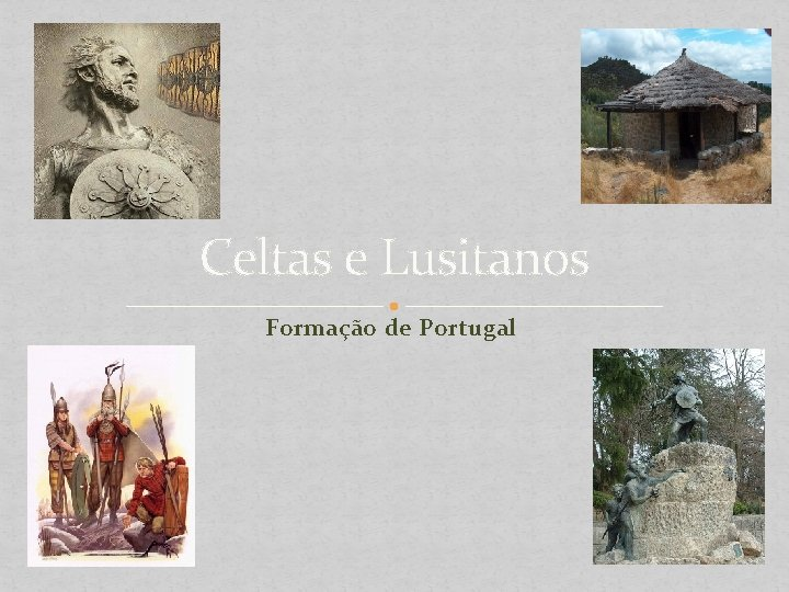 Celtas e Lusitanos Formação de Portugal