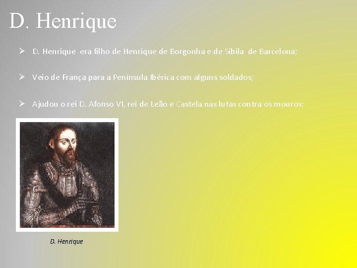 D. Henrique Ø D. Henrique era filho de Henrique de Borgonha e de Sibila