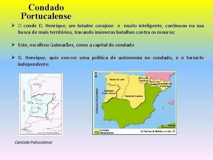 Condado Portucalense Ø O conde D. Henrique, um lutador corajoso e muito inteligente, continuou