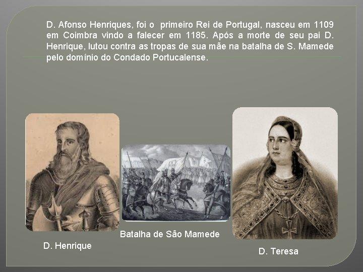 D. Afonso Henriques, foi o primeiro Rei de Portugal, nasceu em 1109 em Coimbra