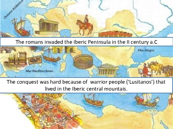 The romans invaded the Iberic Peninsula in the II century a. C The conquest