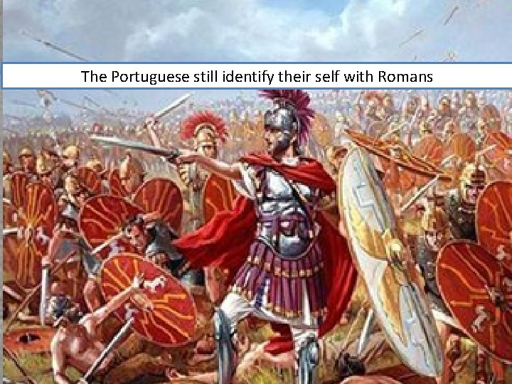 The Portuguese still identify their self with Romans