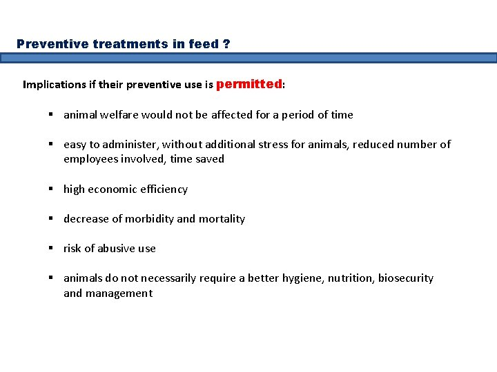 Preventive treatments in feed ? Implications if their preventive use is permitted: § animal