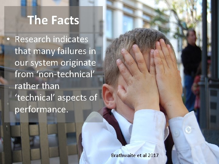 The Facts • Research indicates that many failures in our system originate from 'non-technical'
